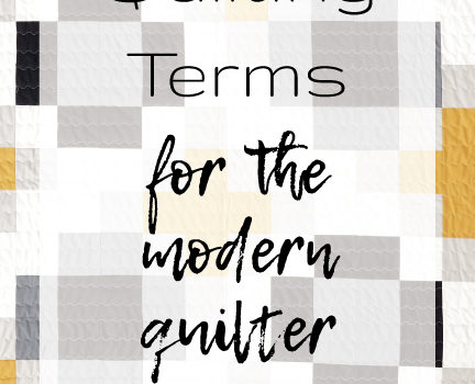Quilting Terms for the Modern Quilter