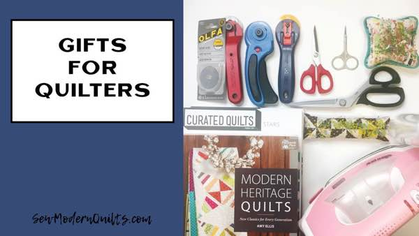 Gifts for Quilters - Sew Modern Quilts