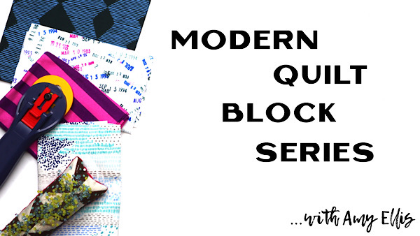 Modern Quilt Block Series with Amy Ellis