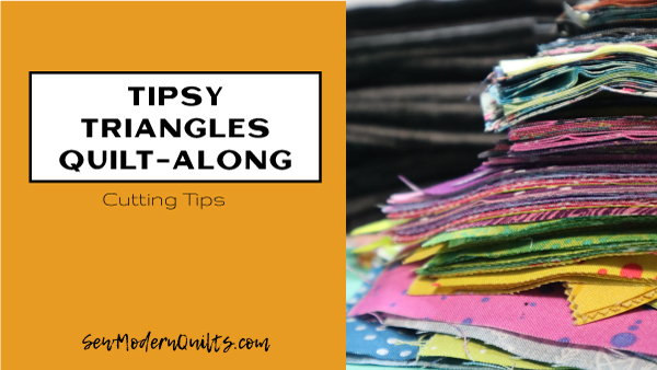 Tipsy Triangles Quilt-Along with Amy Ellis; cutting tips