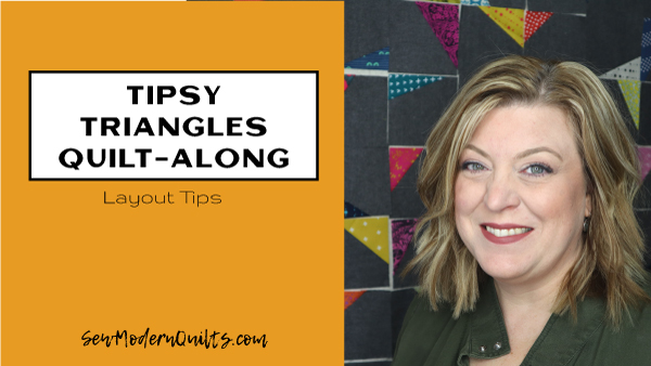 Tipsy Triangles Quilt-Along with Amy Ellis; layout tips
