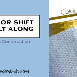 Color Shift Quilt Along: Block Construction - SewModernQuilts.com
