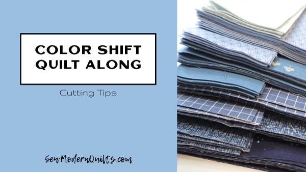 Color Shift Quilt Along: Cutting Tips - SewModernQuilts.com