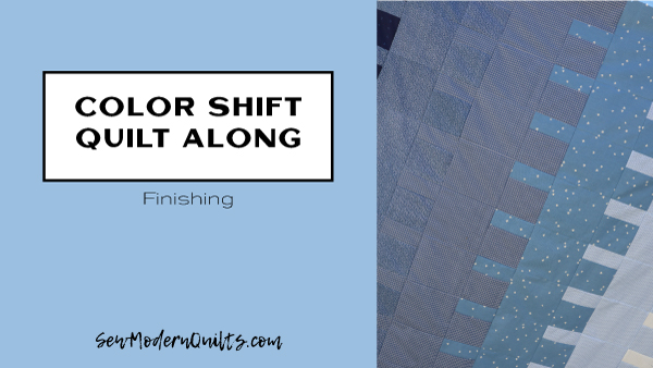 Color Shift Quilt Along: Finishing - SewModernQuilts.com